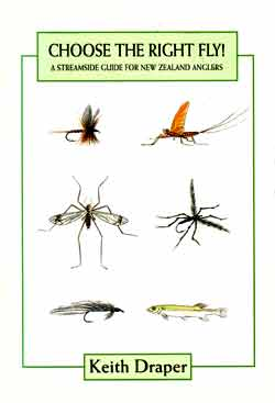 Choose The Right Fly - A Streamside Guide for New Zealand Anglers by Keith Draper