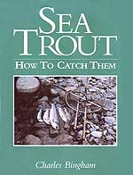 Sea Trout - How To Catch Them by Charles Bingham, Trout fishing in England