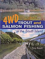 4WD Trout and Salmon Fishing in the South Island by Tony Busch.