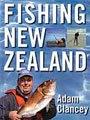 Fishing New Zealand by Adam Clancey