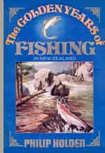 The Golden Years of Fishing in New Zealand by Philip Holden