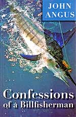 Confessions of a Billfisherman - by John Angus.