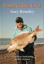 Fishing The Edge - A Guide to Surfcasting in New Zealand by Gary Kemsley.