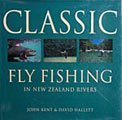 Classic Fly Fishing In New Zealand Rivers by John Kent and David Hallett.