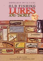 Old Fishing Lures and Tackle - Identification and Value Guide by Carl F. Luckey.