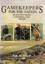 Gamekeepers for the Nation - The Story of the New Zealand Acclimatisation Societies, 1861-1990. by R.M. McDowall