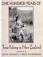 One Hundred Years of Trout Fishing in New Zealand. Compiled by John Parsons and Bryn Hammond.