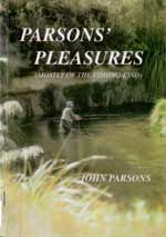 Parsons' Pleasures (mostly of the fishing kind) by John Parsons.