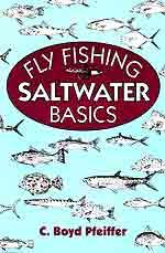 Fly Fishing Saltwater Basics by C. Boyd Pfeiffer.