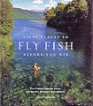 Fifty Places to Fly Fish Before You Die by Chris Santella.
