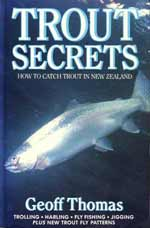 Trout Secrets - How to Catch Trout in New Zealand by Geoff Thomas.