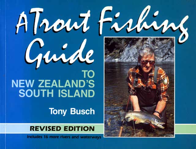 A Trout Fishing Guide to New Zealand's South Island by Tony Busch