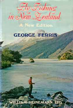 Fly Fishing in New Zealand - A New Edition by George Ferris