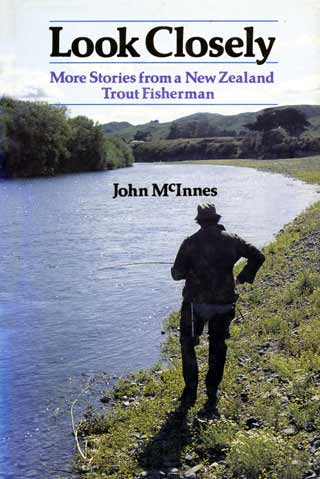 McInnes, John - Look Closely - More Stories from a New Zealand Trout Fisherman
