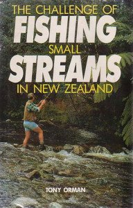 The Challenge of Fishing Small Streams in New Zealand by Tony Orman