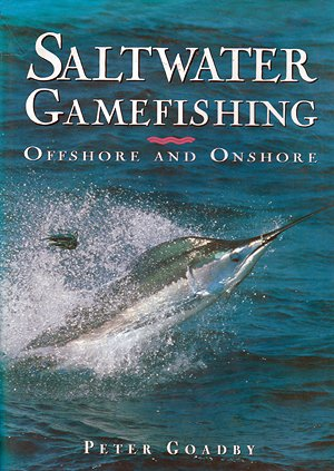 Saltwater Gamefishing - Offshore and Onshore by Peter Goadby