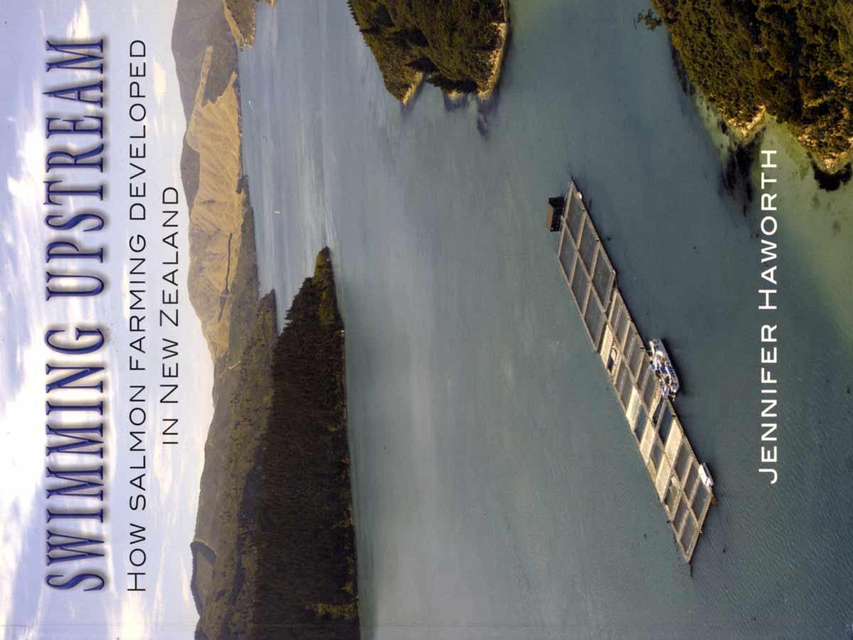 Swimming Upstream - How Salmon Farming Developed in New Zealand by Jennifer Haworth