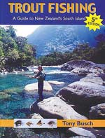 Trout Fishing A Guide to New Zealand's South Island by Tony Busch. This is the later July 2004 (5th) edition.