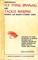 Professional Fly Tying, Spinning and Tackle Making Manual and Manufacturers' Guide by George Leonard Herter, was first published in 1941. This 1971 edition is now 35 years old. With 484 pages it is still a very readable and interesting book today .