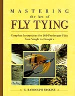 Erskine, George Randolph - Mastering the Art of Fly Tying Complete Instructions for 160 Freshwater Flies from Simple to Complex