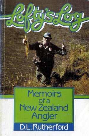 Lofty's Log - Memoirs of a New Zealand Angler by D.L. Rutherford (Lofty)