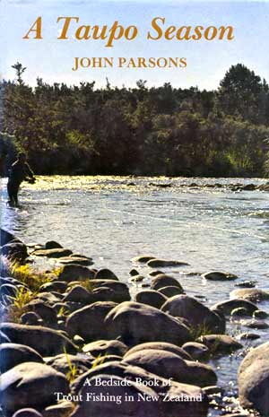 A Taupo Season - A Bedside Book of Trout Fishing in New Zealand  by John Parsons