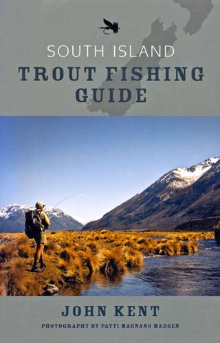 South Island Trout Fishing Guide by John Kent 2009 edition