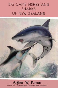 Big Game Fishes and Sharks of New Zealand by Arthur W. Parrott