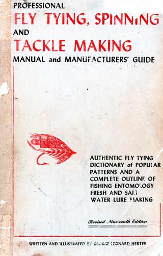 George Leonard Herter - Professional Fly Tying, Spinning and Tackle Making Manual and Manufacturers Guide. The pages in the paperback version are only held in place by glue so be sure to check there are no pages missing.