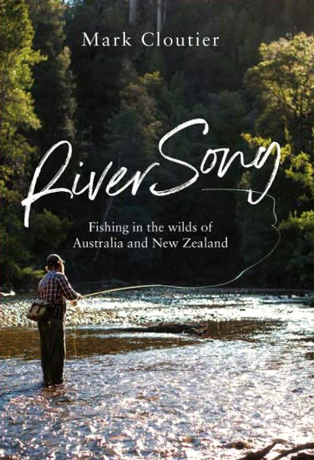 River Song - Fishing in the Wilds of New Zealand and Australia by Mark Cloutier.