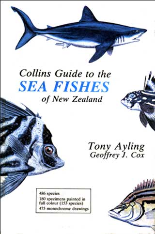 Collins Guide to the Sea Fishes of New Zealand by Tony Ayling with 48 colour plates by Geoffrey J. Cox