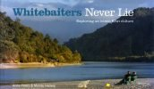 Whitebaiters Never Lie – Exploring an iconic Kiwi culture.